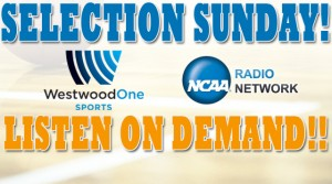 Listen Live - Selection Sunday 2014 On Demand